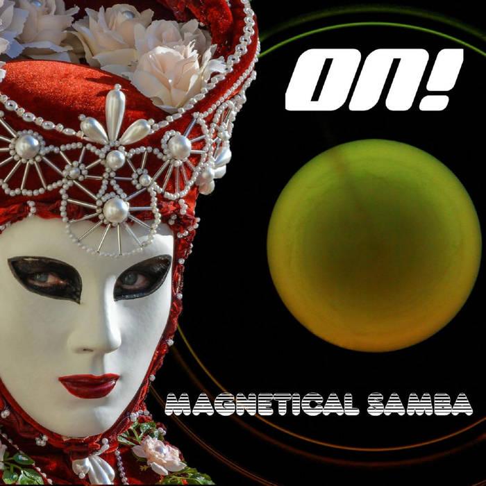 On! - Magnetical Samba  (Tipp!!)