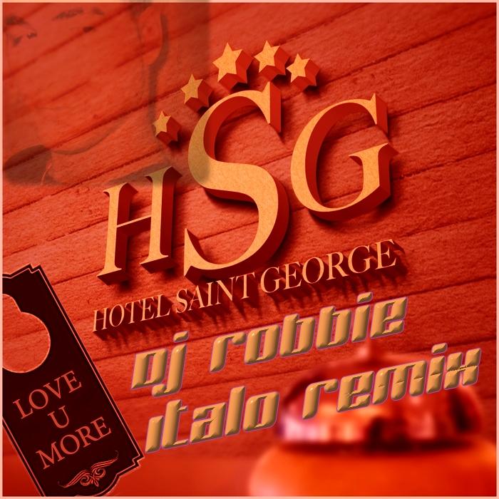 Hotel Saint George - Love U More (DJ Robbie Italo Remix) Italo Hit Tipp!