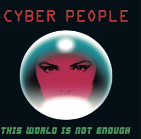 Cyber People -  This World Is Not Enough