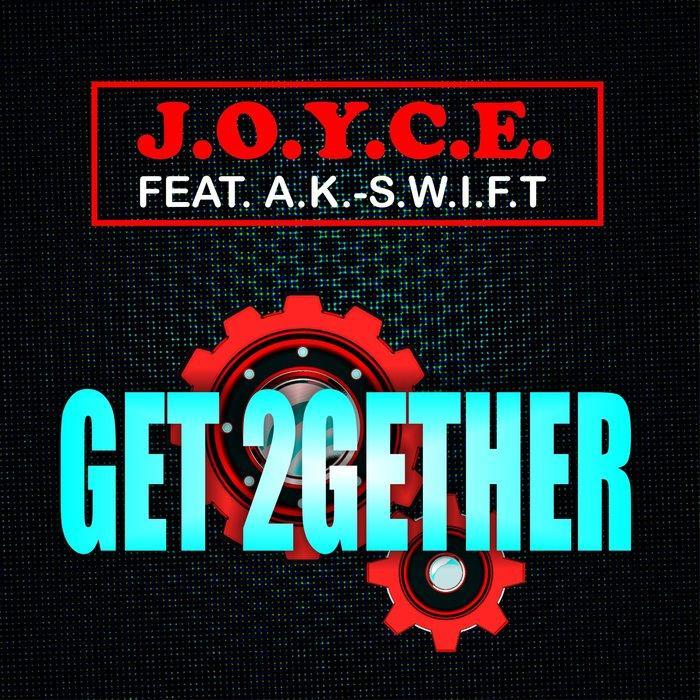 J.O.Y.C.E. feat. A.K.-S.W.I.F.T. - Get 2Gether