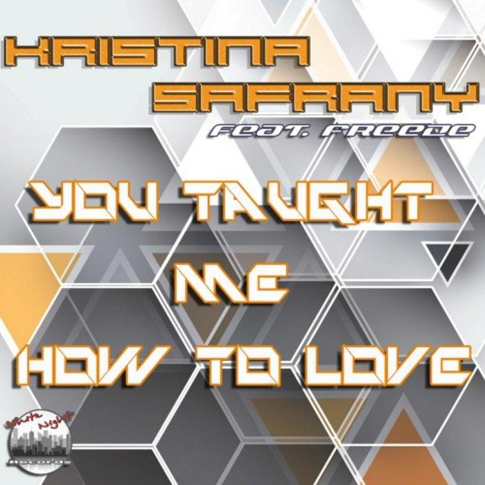 Kristina Safrany feat. Freeze - You Taught Me How To Love