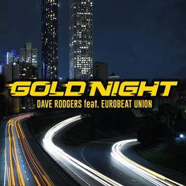 Dave Rodgers feat. Eurobeat Union - Gold Night