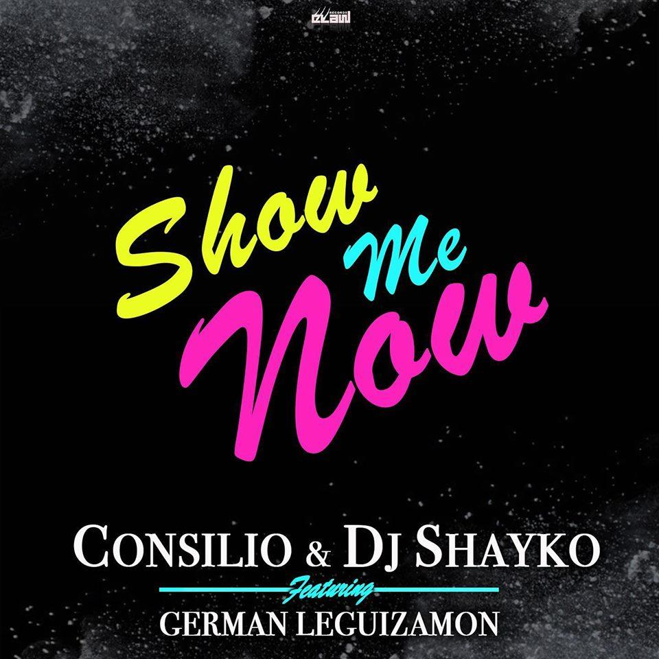 Consilio & DJ Shayko feat. German Leguizamon - Show Me Now
