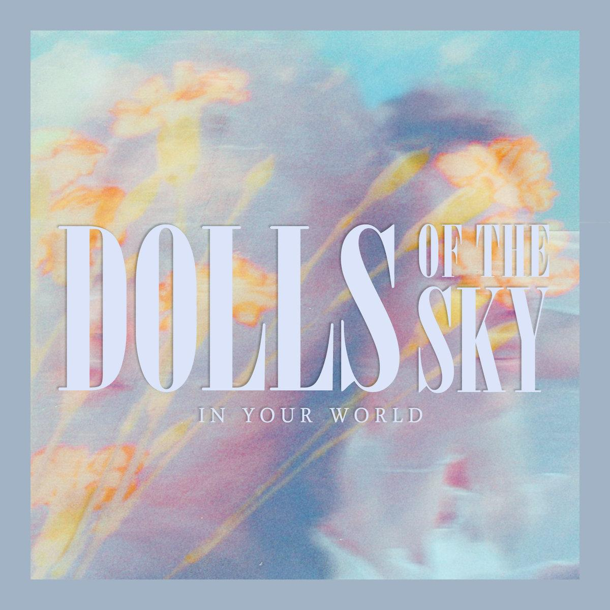 Dolls Of The Sky - In Your World