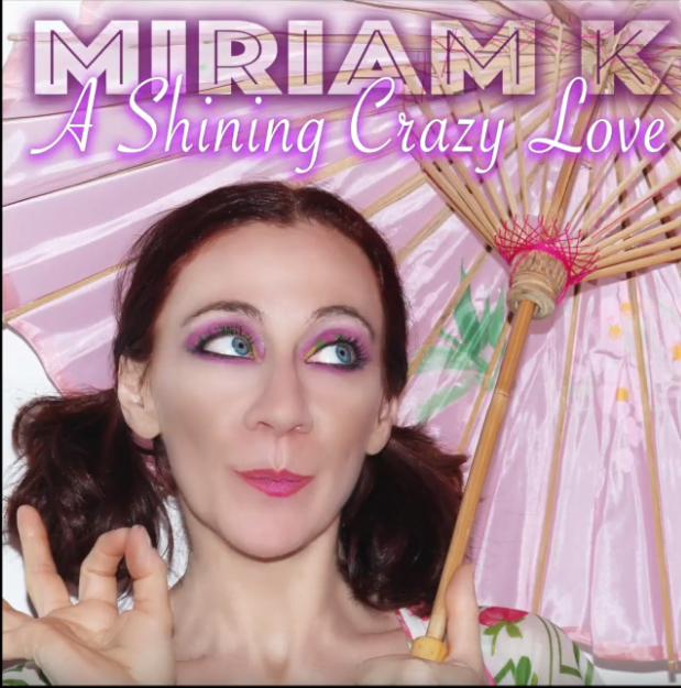 Miriam K. - A Shining Crazy Love