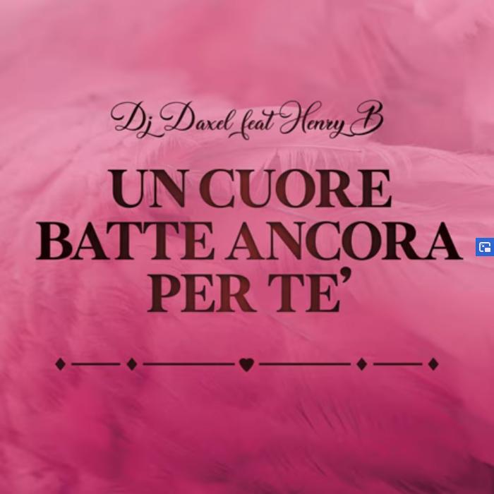 DJ Daxel feat. Henry B - Un Cuore Batte Ancora Per Te