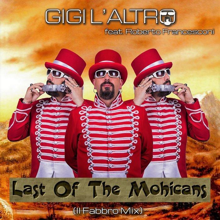 Gigi L'Altro feat. Roberto Francesconi - The Last Of The Mohicans (Il Fabbro Mix)