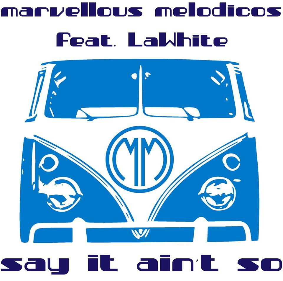 Marvellous Melodicos feat. LaWhite - Say It Ain't So