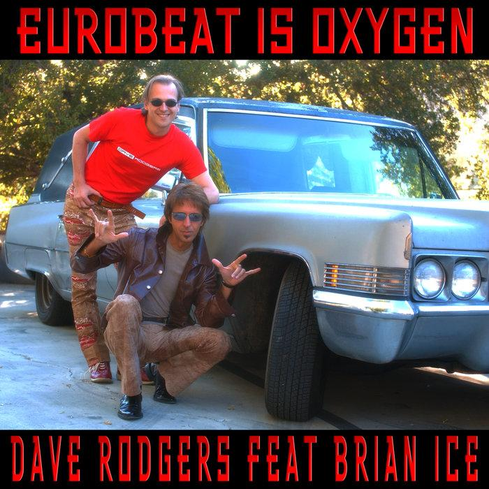 Dave Rodgers feat. Brian Ice -  Eurobeat Is Oxygen
