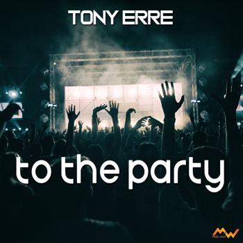 Tony Erre - To The Party