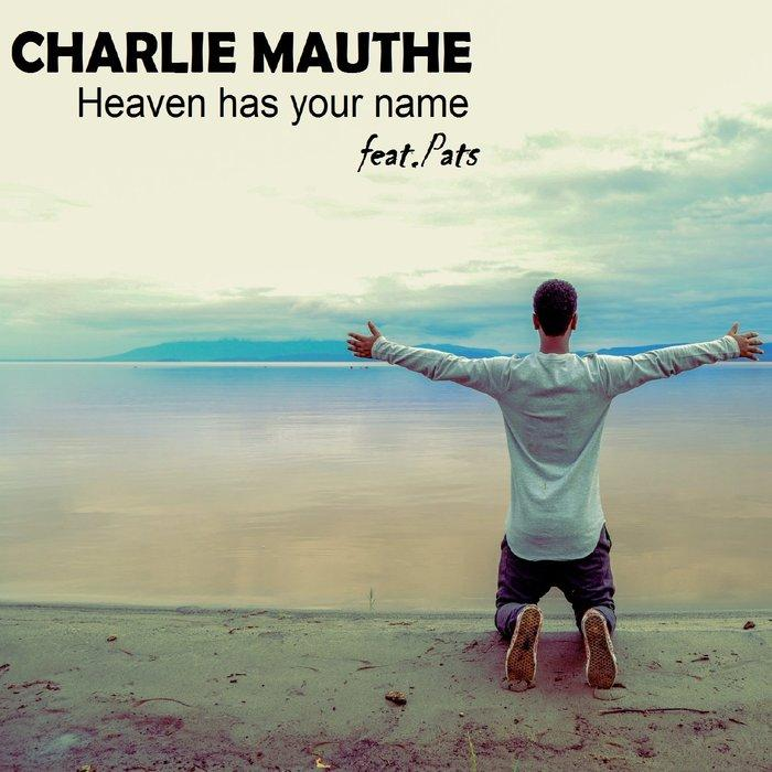 Charlie Mauthe (Bamble B.) feat. Pats - Heaven Has Your Name - TIPP !