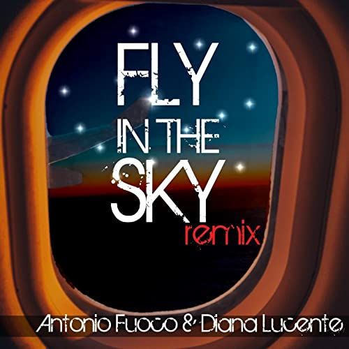 Antonio Fuoco & Diana Lucente - Fly In The Sky (Remix Version)