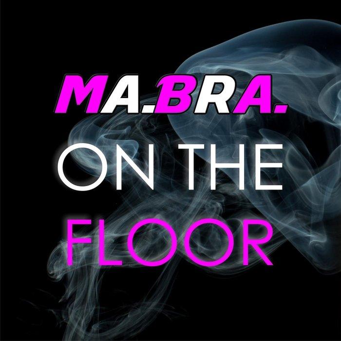 Ma.Bra. - On The Floor