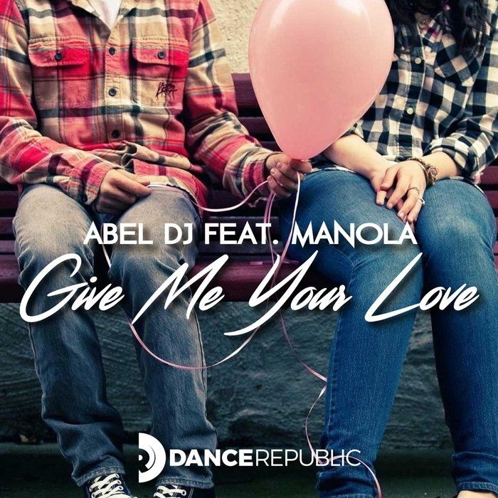 Abel DJ feat. Manola - Give Me Your Love