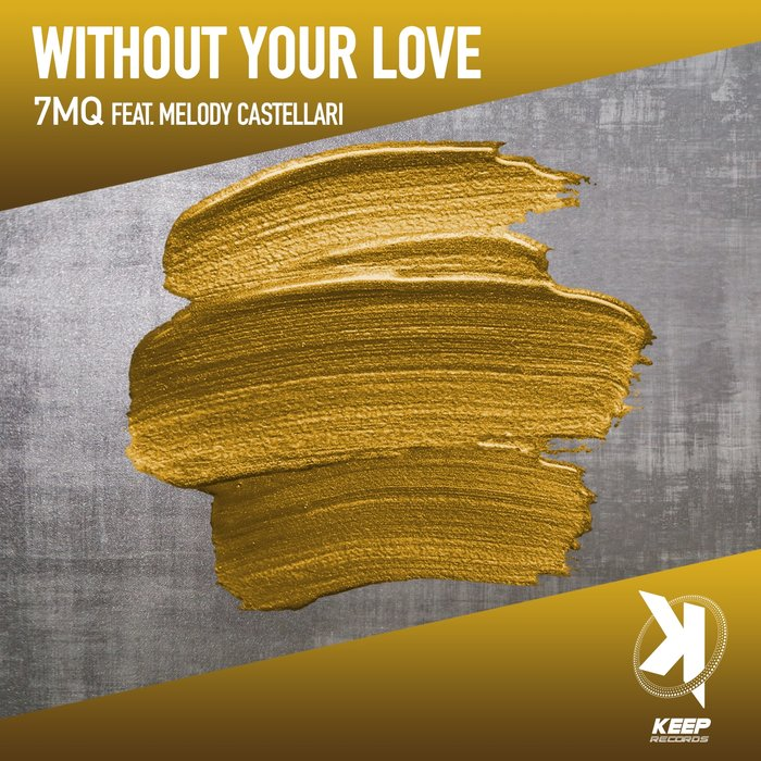 7MQ feat. Melody Castellari - Without Your Love