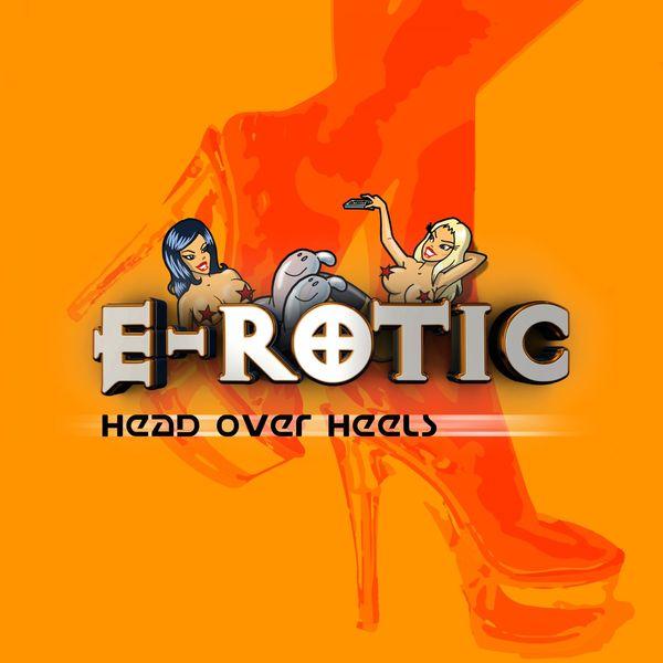 E-rotic - Head Over Heels